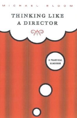 Thinking Like a Director By Bloom, Michael