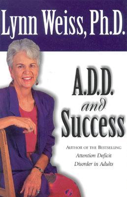 A.D.D. and Success By Weiss, Lynn